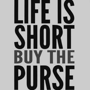 Handbags - Life is short but the Purse